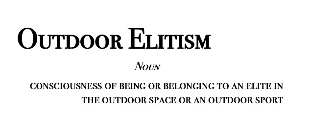 outdoor elitism: noun: consciousness of being or belonging to an elite