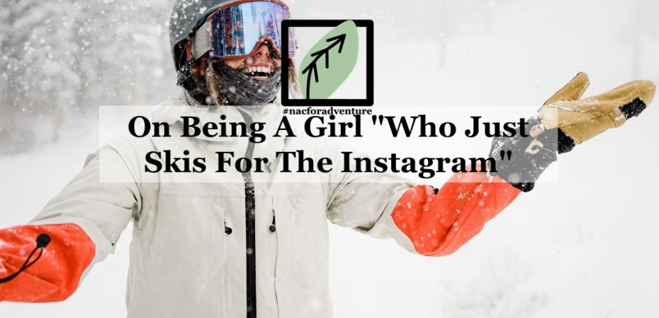 "on being a girl who just skis for the instagram"" - sexism in the ski community"