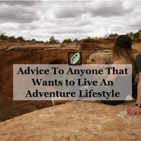 advice to anyone that wants to live an adventure lifestyle