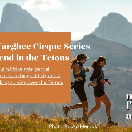 Grand Targhee Cirque Series + a weekend in the tetons